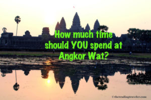 How Much Time Should You Spend at Angkor Wat?