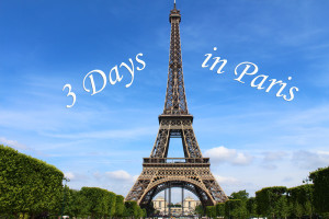 How to Spend 3 Days in Paris: Itinerary and Travel Tips