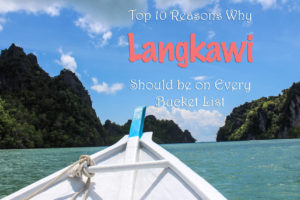 10 Reasons Why Langkawi Should Be On Every Bucket List
